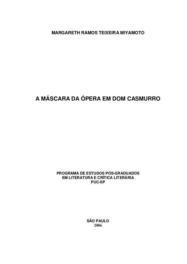 MARGARETH RAMOS TEIXEIRA MIYAMOTO A MÁSCARA DA ÓPERA EM DOM CASMURRO PROGRAMA DE ESTUDOS PÓS-GRADUADOS EM LITERATURA E CRÍ...