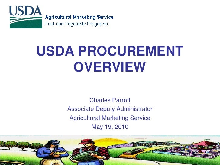 USDA PROCUREMENT     OVERVIEW              Charles Parrott    Associate Deputy Administrator     Agricultural Marketing Se...
