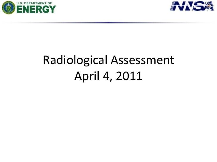 Radiological AssessmentApril 4, 2011<br />