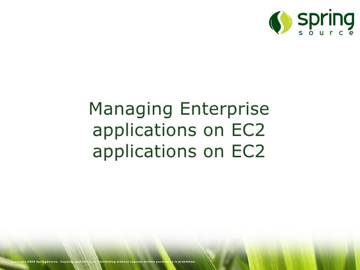 Managing Enterprise applications on EC2 applications on EC2 Copyright 2008 SpringSource.  Copying, publishing or distribut...