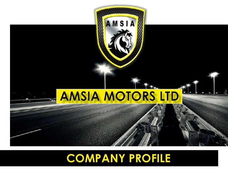AMSIA MOTORS LTD<br />      COMPANY PROFILE<br />