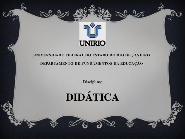 UNIVERSIDADE FEDERAL DO ESTADO DO RIO DE JANEIRO  DEPARTAMENTO DE FUNDAMENTOS DA EDUCAÇÃO                    Disciplina:  ...