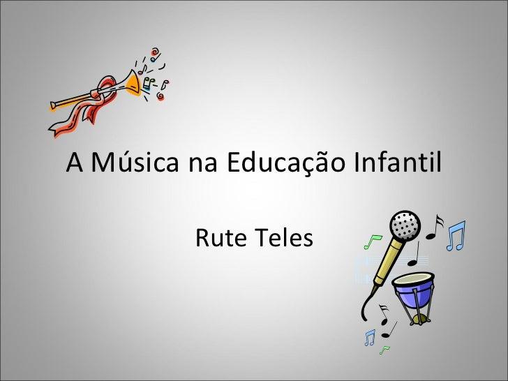 A Música na Educação Infantil Rute Teles