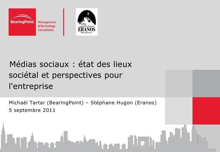Médias sociaux : état des lieux•sociétal et perspectives pourlentrepriseMichaël Tartar (BearingPoint) – Stéphane Hugon (Er...