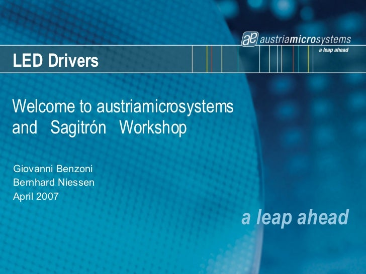 LED Drivers a leap ahead Welcome to austriamicrosystems  and  Sagitrón  Workshop Giovanni Benzoni Bernhard Niessen April 2...