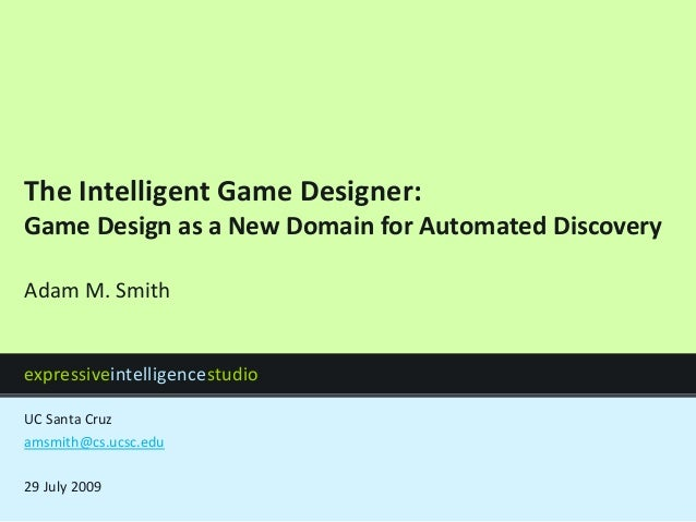expressiveintelligencestudio UC Santa Cruz The Intelligent Game Designer: Game Design as a New Domain for Automated Discov...