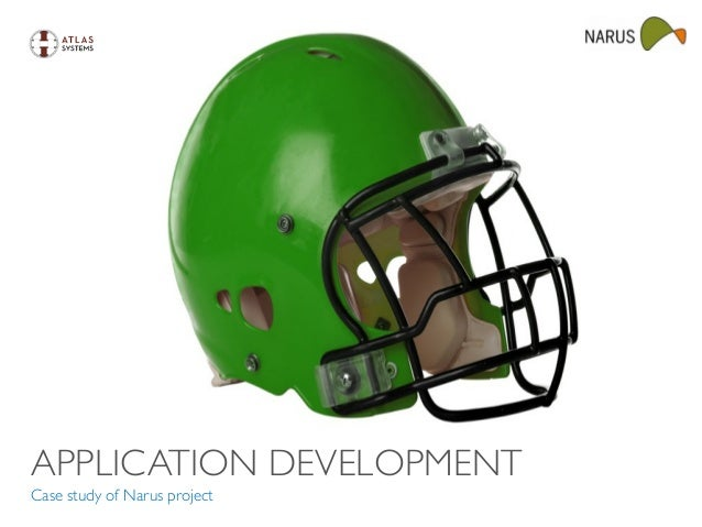 APPLICATION DEVELOPMENT Case study of Narus project