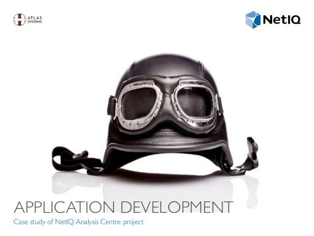 APPLICATION DEVELOPMENT Case study of NetIQ Analysis Centre project