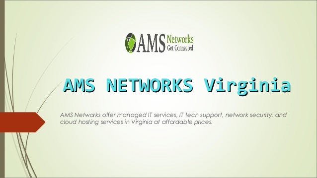 AMS NETWORKS VirginiaAMS NETWORKS Virginia AMS Networks offer managed IT services, IT tech support, network security, and ...