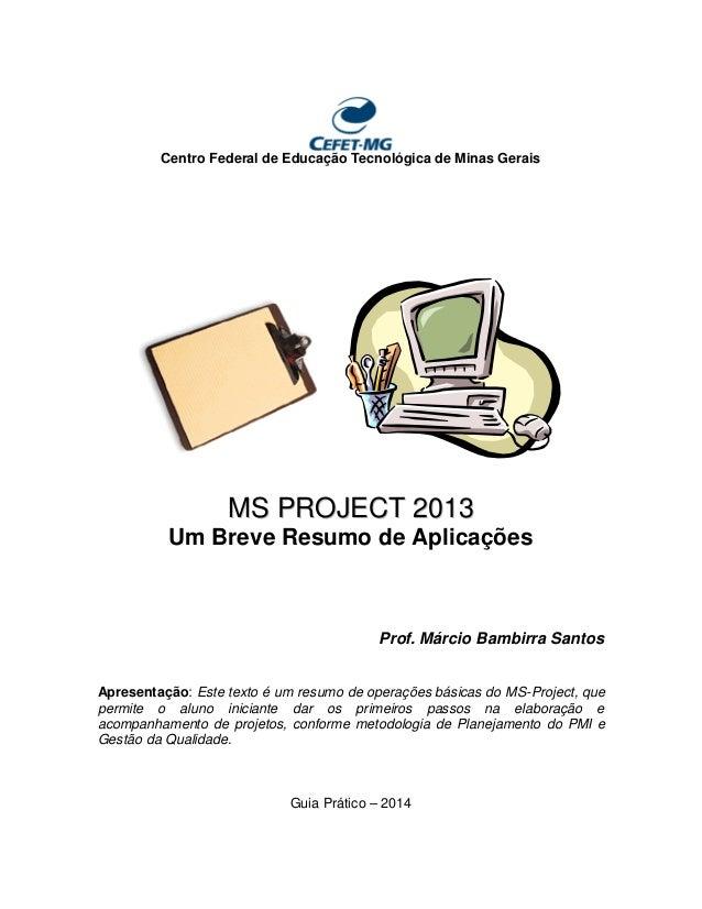 Centro Federal de Educação Tecnológica de Minas Gerais MMSS PPRROOJJEECCTT 22001133 Um Breve Resumo de Aplicações Prof. Má...
