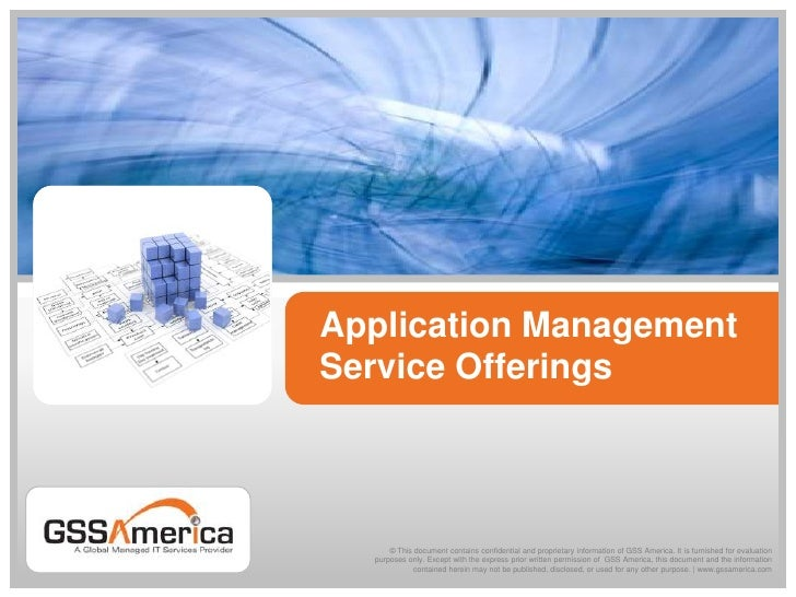 Application Management Service Offerings<br />© This document contains confidential and proprietary information of GSS Ame...