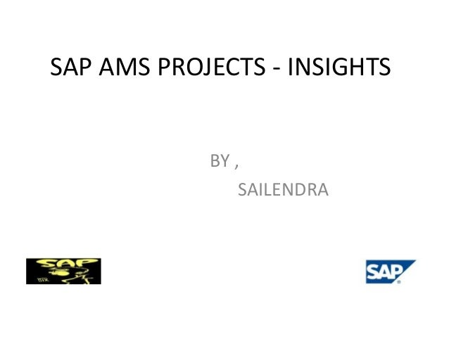 SAP AMS PROJECTS - INSIGHTS  BY , SAILENDRA
