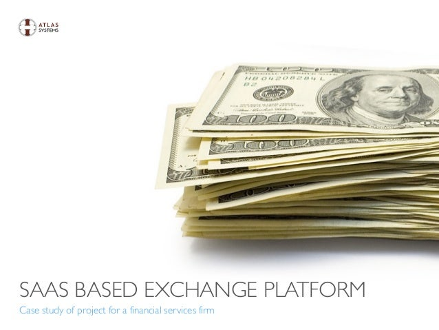 SAAS BASED EXCHANGE PLATFORM Case study of project for a financial services firm