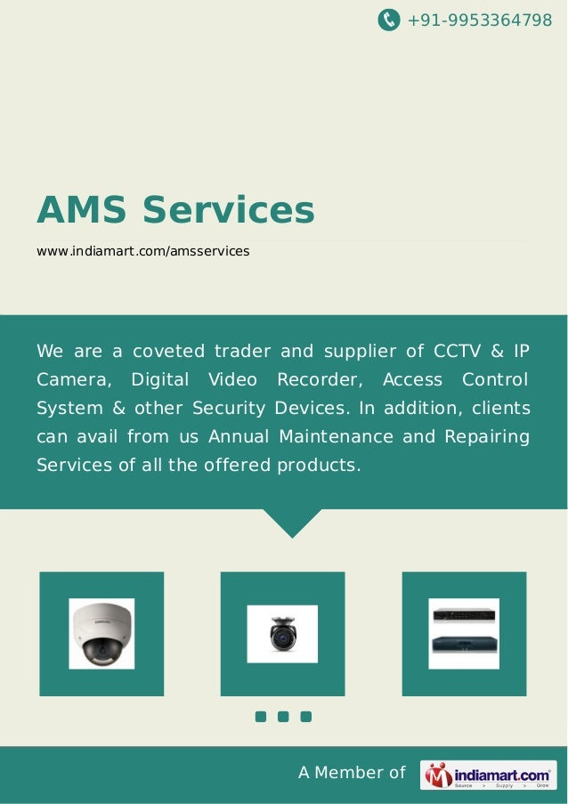 +91-9953364798 A Member of AMS Services www.indiamart.com/amsservices We are a coveted trader and supplier of CCTV & IP Ca...