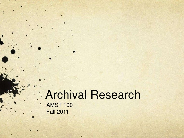 Archival Research<br />AMST 100<br />Fall 2011<br />