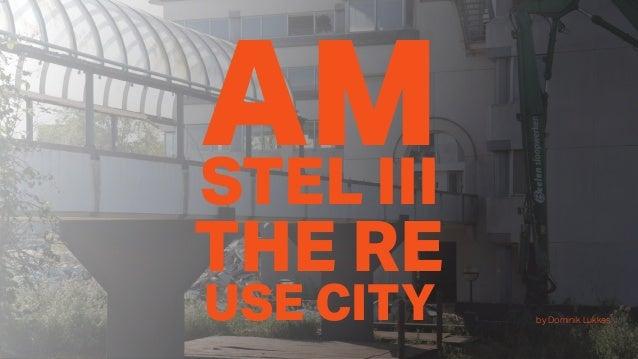 AMSTEL III THE RE USE CITY by Dominik Lukkes