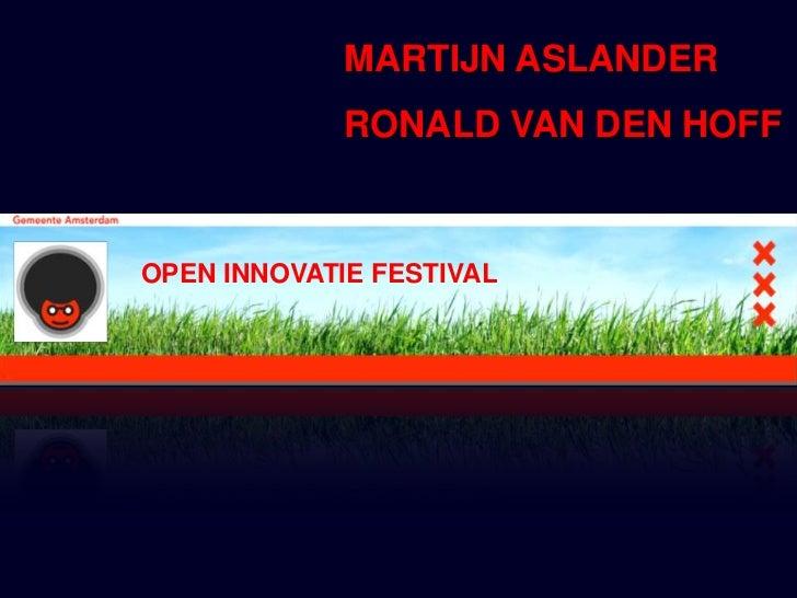 MARTIJN ASLANDER<br />RONALD VAN DEN HOFF<br />OPEN INNOVATIE FESTIVAL<br />