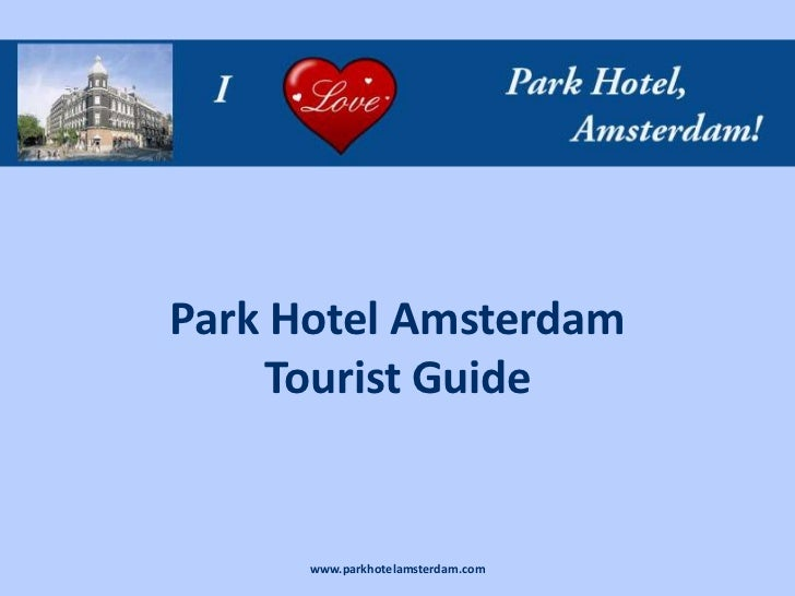 Park Hotel Amsterdam    Tourist Guide      www.parkhotelamsterdam.com