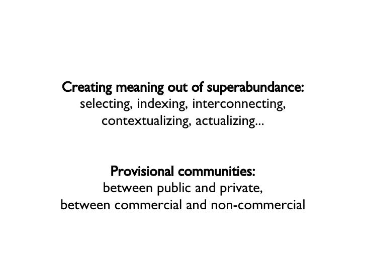 Creating meaning out of superabundance: selecting, indexing, interconnecting, contextualizing, actualizing... Provisional ...