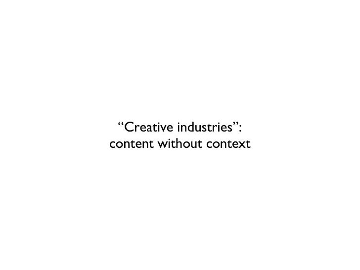 """"""" Creative industries"""": content without context"""