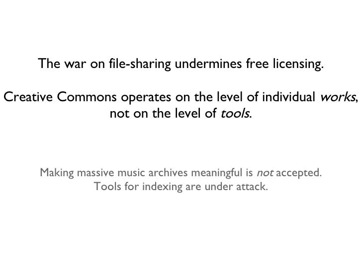 Making massive music archives meaningful is  not  accepted. Tools for indexing are under attack. The war on file-sharing u...