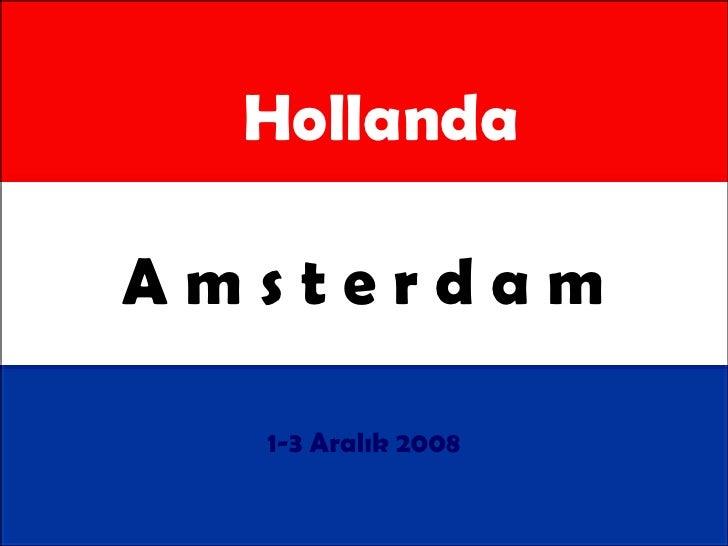 A m s t e r d a m 1-3 Aralık 2008 Hollanda