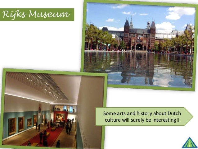 Rijks Museum Some arts and history about Dutch culture will surely be interesting!!