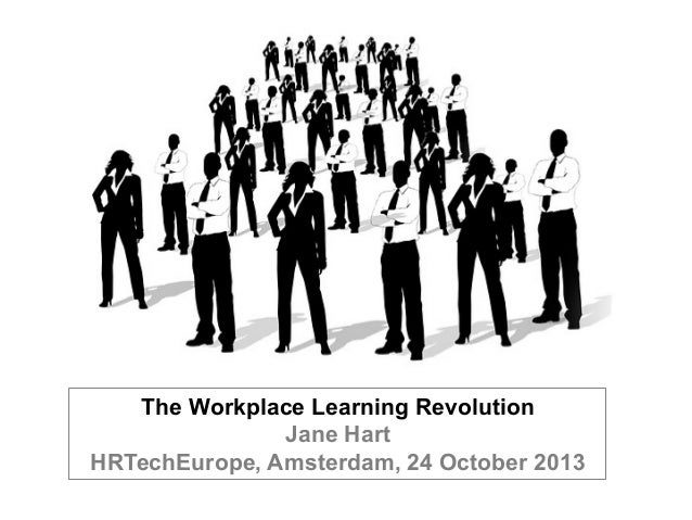 The Workplace Learning Revolution Jane Hart HRTechEurope, Amsterdam, 24 October 2013
