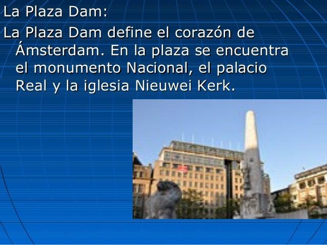 La Plaza Dam:La Plaza Dam: La Plaza Dam define el corazón deLa Plaza Dam define el corazón de Ámsterdam. En la plaza se en...