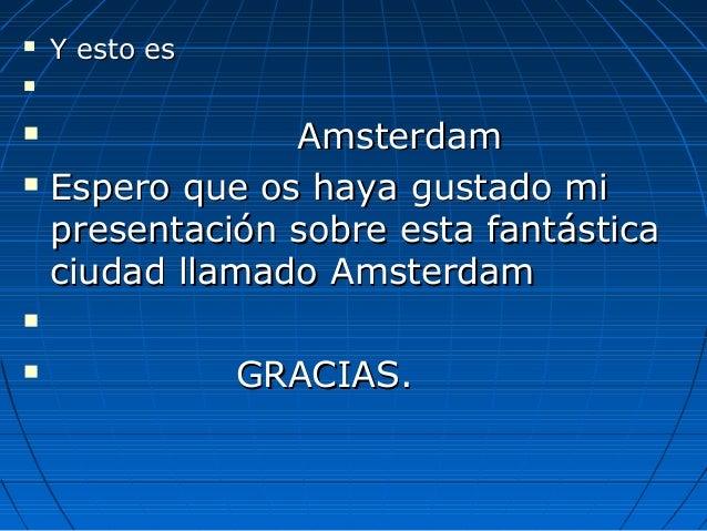  Y esto esY esto es   AmsterdamAmsterdam  Espero que os haya gustado miEspero que os haya gustado mi presentación sobr...