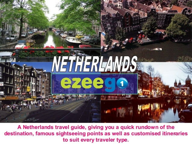 1 A Netherlands travel guide, giving you a quick rundown of the destination, famous sightseeing points as well as customis...