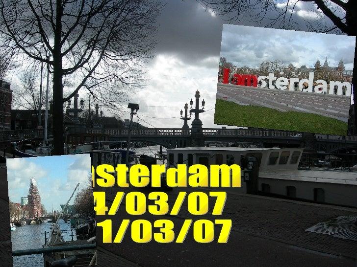Amsterdam 4/03/07 11/03/07