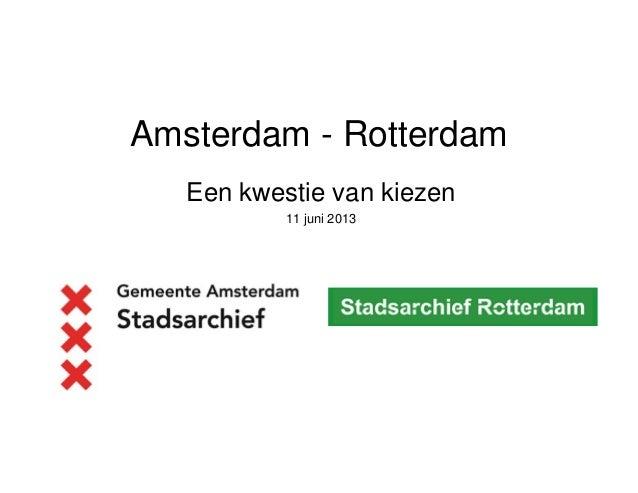 Amsterdam - RotterdamEen kwestie van kiezen11 juni 2013