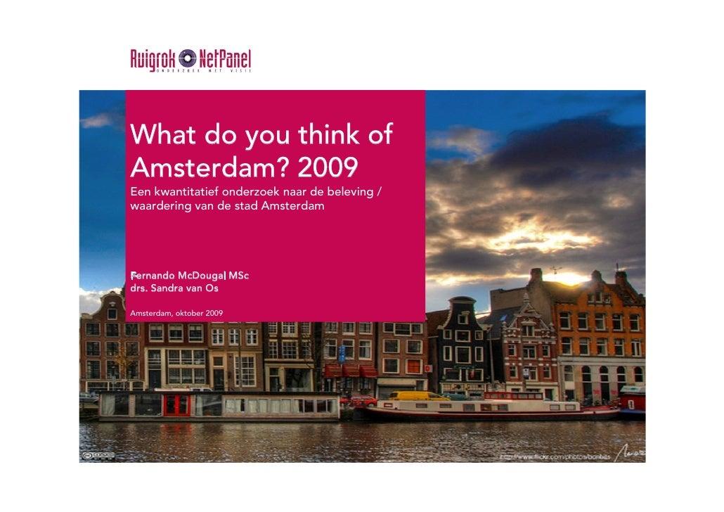 What do you think of Amsterdam? 2009 Een kwantitatief onderzoek naar de beleving / waardering van de stad Amsterdam     Fe...