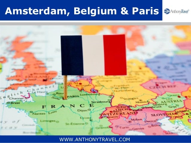 Amsterdam, Belgium & Paris         WWW.ANTHONYTRAVEL.COM