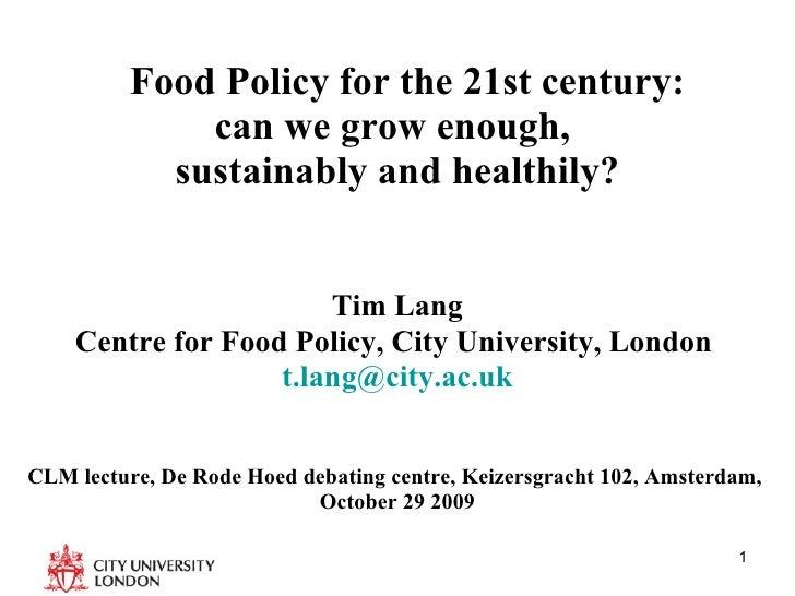 <ul><li>Food Policy for the 21st century:  </li></ul><ul><li>can we grow enough,  </li></ul><ul><li>sustainably and health...