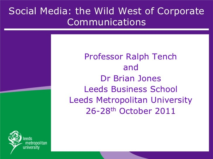 Social Media: the Wild West of Corporate            Communications               Professor Ralph Tench                    ...