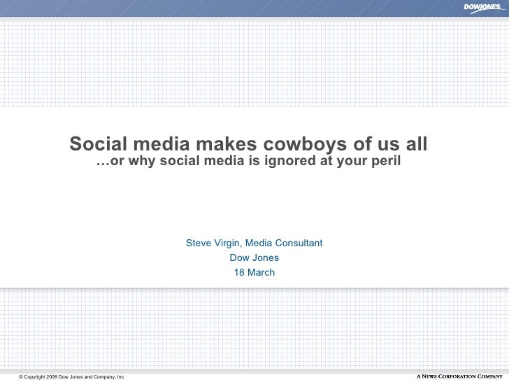 Social media makes cowboys of us all                                …or why social media is ignored at your peril         ...