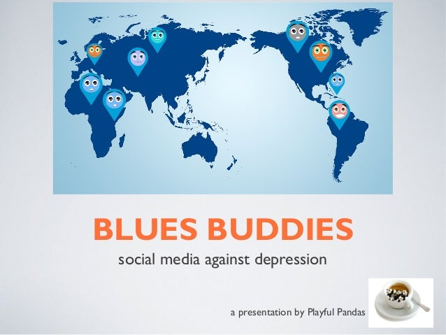BLUES BUDDIES social media against depression                 a presentation by Playful Pandas