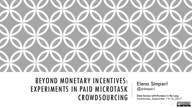 BEYOND MONETARY INCENTIVES: EXPERIMENTS IN PAID MICROTASK CROWDSOURCING Elena Simperl @esimperl Data Science with Humans i...