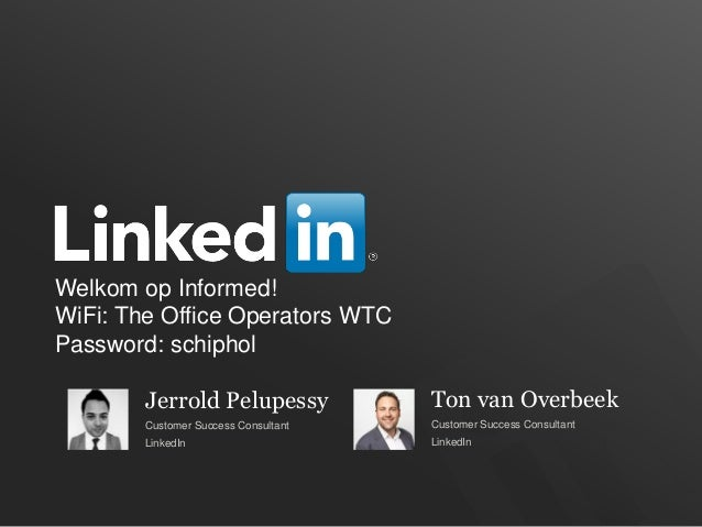 Welkom op Informed! WiFi: The Office Operators WTC Password: schiphol Jerrold Pelupessy Customer Success Consultant Linked...