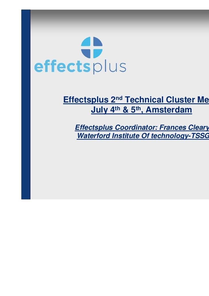 Effectsplus 2nd Technical Cluster Meeting       July 4th & 5th, Amsterdam  Effectsplus Coordinator: Frances Cleary  Waterf...