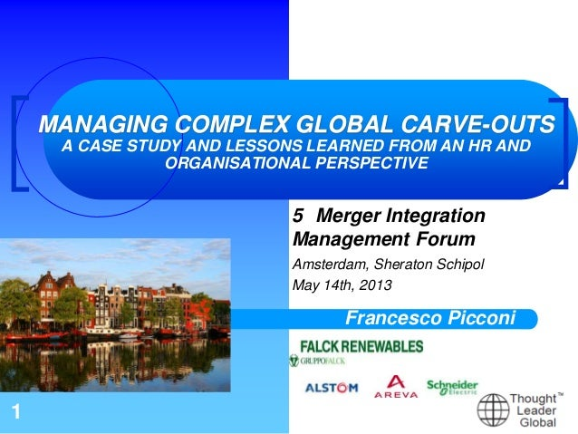 1MANAGING COMPLEX GLOBAL CARVE-OUTSA CASE STUDY AND LESSONS LEARNED FROM AN HR ANDORGANISATIONAL PERSPECTIVE5 Merger Integ...