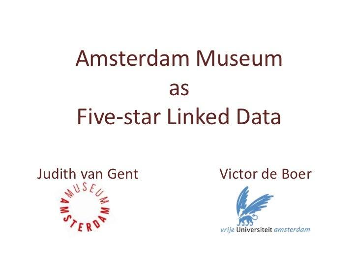 Amsterdam Museum               as     Five-star Linked DataJudith van Gent    Victor de Boer