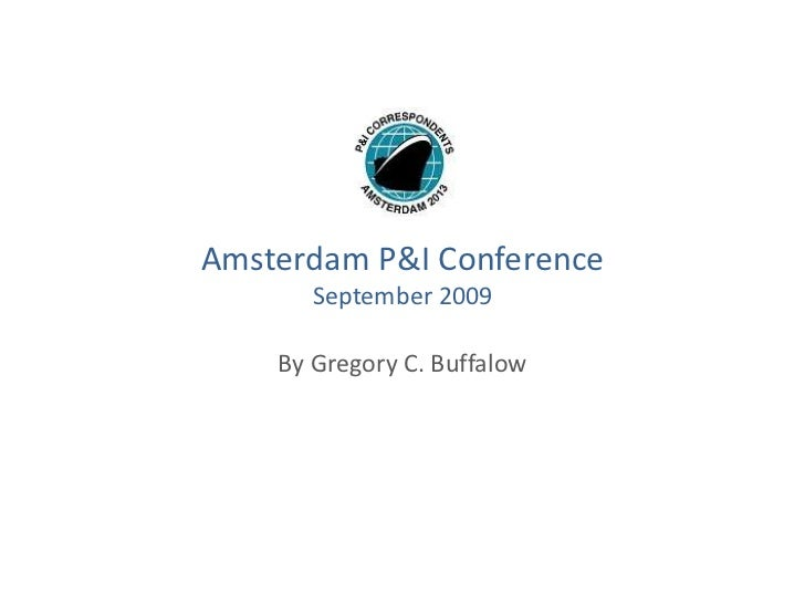 Amsterdam P&I Conference September 2009<br />By Gregory C. Buffalow<br />