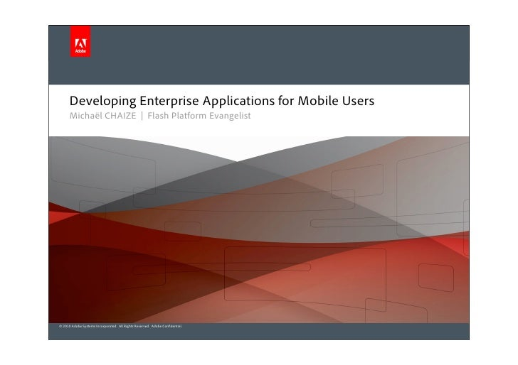 Developing Enterprise Applications for Mobile Users       Michaël CHAIZE | Flash Platform Evangelist     © 2010 Adobe Syst...
