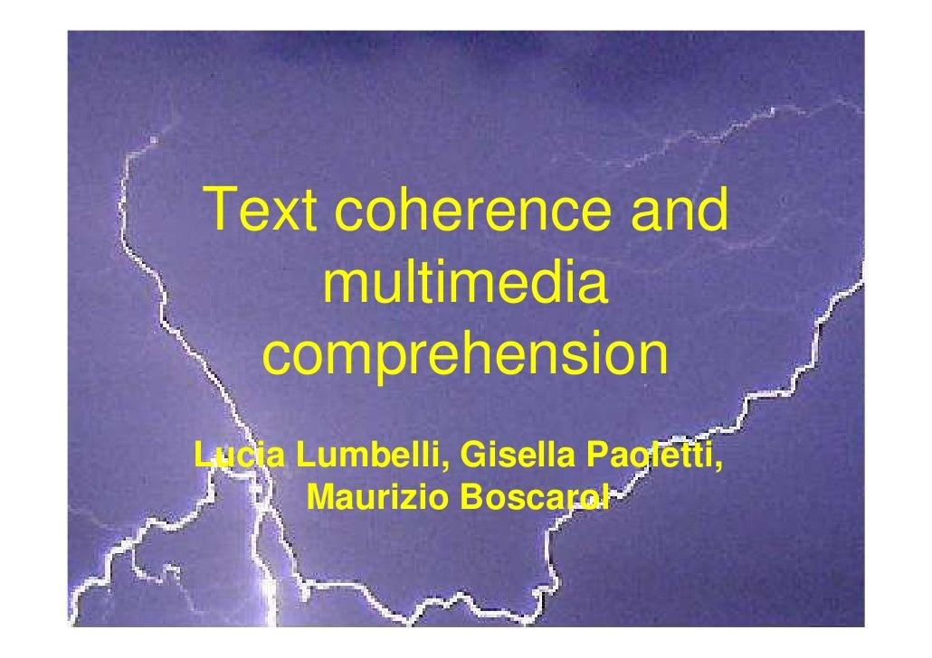 Text coherence and     multimedia   comprehension Lucia Lumbelli, Gisella Paoletti,       Maurizio Boscarol