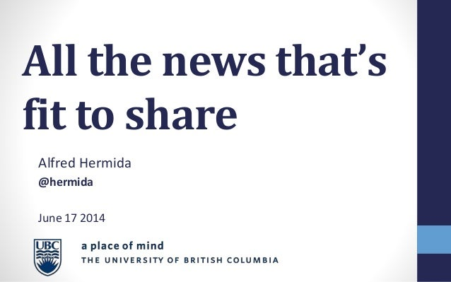 All the news that's fit to share Alfred Hermida @hermida June 17 2014
