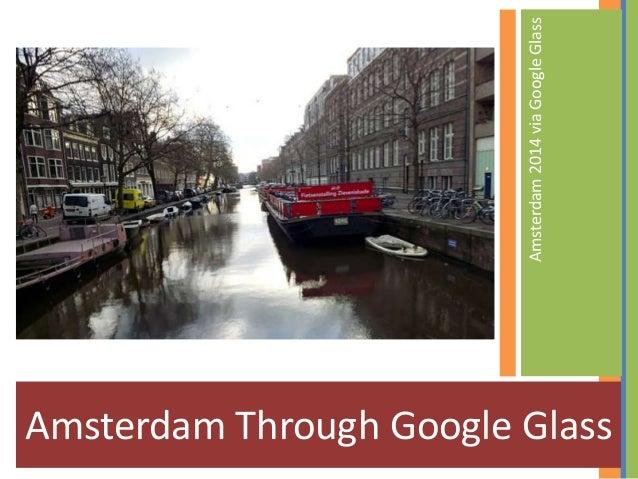 Amsterdam Through Google Glass Amsterdam2014viaGoogleGlass