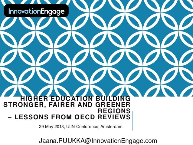 HIGHER EDUCATION BUILDING STRONGER, FAIRER AND GREENER REGIONS – LESSONS FROM OECD REVIEWS 29 May 2013, UIIN Conference, A...